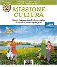 Missione cultura. Testo per l'insegnamento della religione cattolica. Per la Scuola media (Vol. 2)