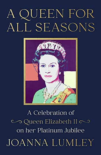 A Queen for All Seasons: A Celebration of Queen Elizabeth II on her Platinum Jubilee (English Edition)