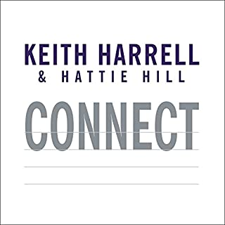 Connect     Building Success Through People, Purpose, and Performance              By:                                                                                                                                 Keith Harrell,                                                                                        Hattie Hill                               Narrated by:                                                                                                                                 Dick Hill                      Length: 8 hrs and 5 mins     8 ratings     Overall 3.6