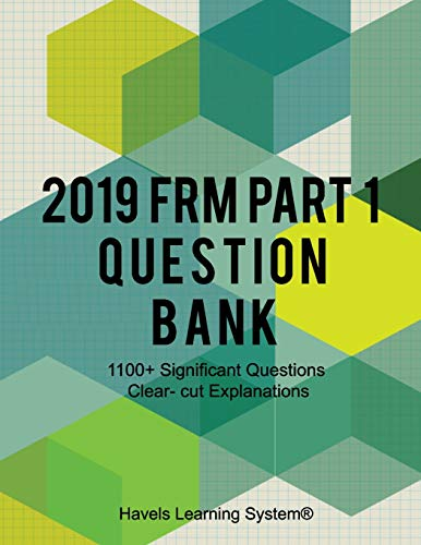 2019 FRM Part 1 Question Bank: 1100+ Questions Topic wise