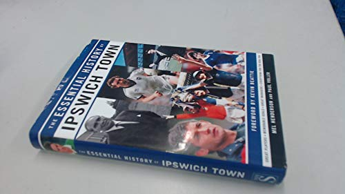 Essential History of Ipswich Town FC W.H.S.