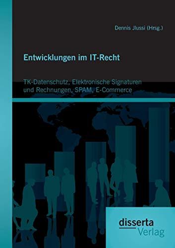 Entwicklungen im It-Recht: Tk-Datenschutz, Elektronische Signaturen und Rechnungen, Spam, E-Commerce