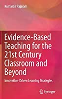 Evidence-Based Teaching for the 21st Century Classroom and Beyond: Innovation-Driven Learning Strategies