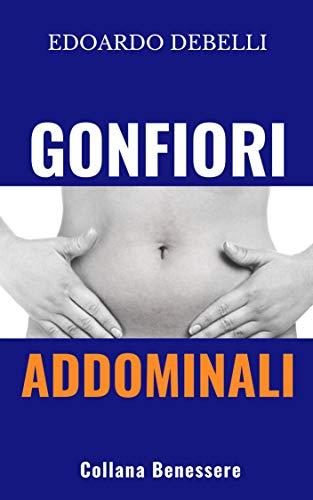 Gonfiori addominali: Cause e rimedi per pancia gonfia, colite, gastrite, disbiosi, permeabilità intestinale. Il valore del piano nutrizionale personalizzato rispetto alle troppe diete standardizzate