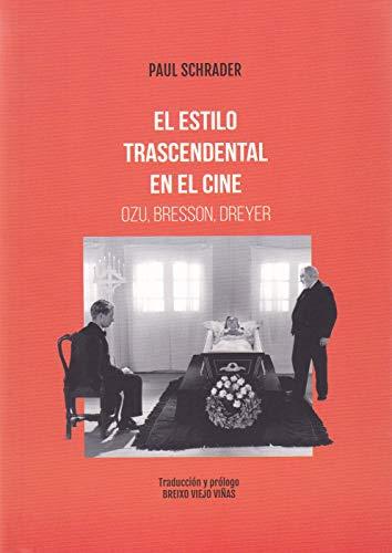 El estilo trascendental en el cine. Ozu Bresson, Dreyer (Clásicos)