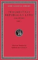 Fragmentary Republican Latin, Volume III: Oratory, Part 1 (Loeb Classical Library)