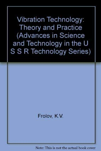 Vibration Technology: Theory and Practice (ADVANCES IN SCIENCE AND TECHNOLOGY IN THE U S S R TECHNOLOGY SERIES)