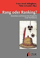 Rang oder Ranking?: Dynamiken und Grenzen des Vergleichs in der Vormoderne