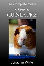 Complete Guide to Keeping Guinea Pigs
