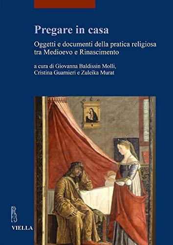 Pregare in casa. Oggetti e documenti della pratica religiosa tra Medioevo e Rinascimento