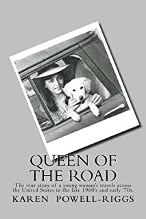 Queen of the Road: The true story of a young woman's travels across the United States in the late 1960's and early '70s. by Karen Powell- Riggs (2014-10-05)