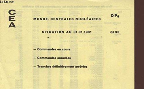 MONDE, LES CENTRALES NUCLEAIRES - SITUATION AU 01.01.1981 - DPg - GIDE - COMMANDES EN COURS - COMMANDES ANNULEES - TRANCHES DEFINITIVEMENT ARRETEES.