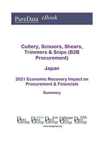 Cutlery, Scissors, Shears, Trimmers & Snips (B2B Procurement) Japan Summary: 2021 Economic Recovery Impact on Revenues & Financials (English Edition)