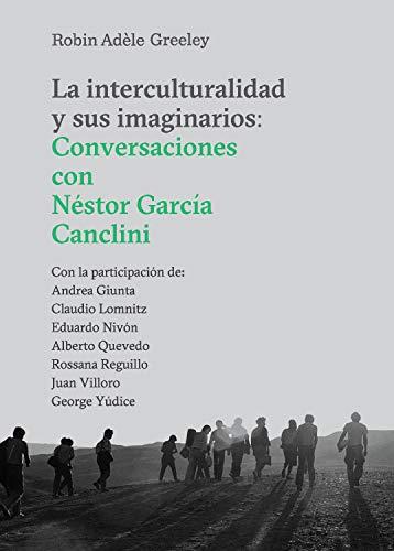 La interculturalidad y sus imaginarios: Conversaciones con Néstor García Canclini (Serie Culturas nº 310025) (Spanish Edition)
