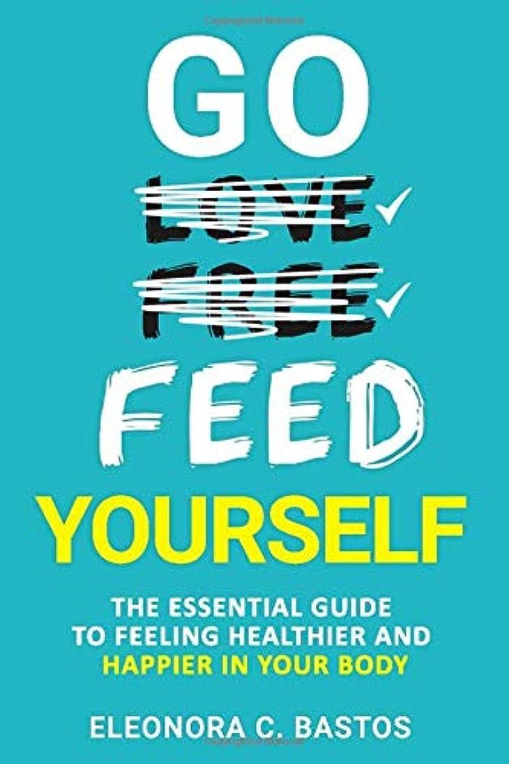 超えるハリケーン通りGo feed yourself: The Essential Guide to Feeling Healthier and Happier in Your Body.