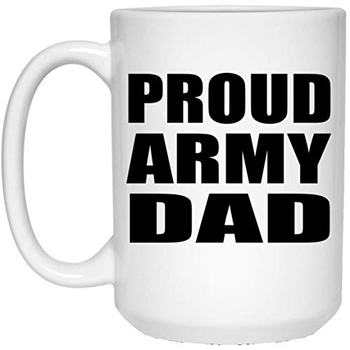 Proud Army Dad - 15oz White Coffee Mug Ceramic Tea-Cup Drinkware - Idea for Father Dad from Daughter Son Kid Wife Birthday Christmas Thanksgiving Anniversary