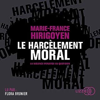 Le harcèlement moral                   De :                                                                                                                                 Marie-France Hirigoyen                               Lu par :                                                                                                                                 Flora Brunier                      Durée : 5 h et 47 min     6 notations     Global 5,0