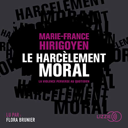 Le harcèlement moral                   By:                                                                                                                                 Marie-France Hirigoyen                               Narrated by:                                                                                                                                 Flora Brunier                      Length: 5 hrs and 47 mins     Not rated yet     Overall 0.0