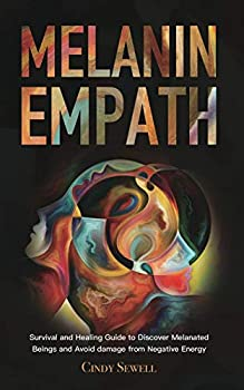 The Melanin Empath  Survival and Healing Guide to Discover Melanated Beings and Avoid damage from Negative Energy
