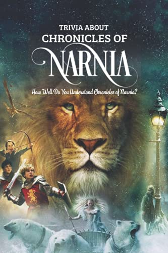 Trivia about Chronicles of Narnia: How Well Do You Understand Chronicles of Narnia?: Chronicles of Narnia Book