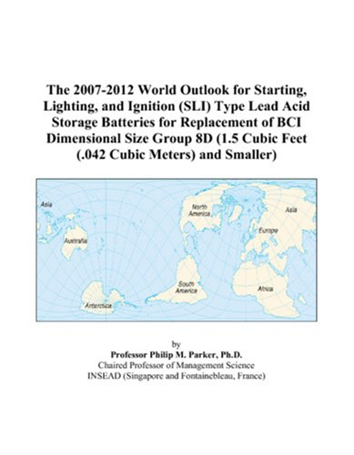 The 2007-2012 World Outlook for Starting, Lighting, and Ignition (SLI) Type Lead Acid Storage Batteries for Replacement of BCI Dimensional Size Group ... Cubic Feet (.042 Cubic Meters) and Smaller)