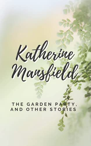 The Garden Party, and Other Stories: A Katherine Mansfield's Classic Short Stories Collection