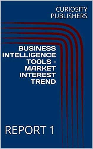 BUSINESS INTELLIGENCE TOOLS – MARKET INTEREST TREND: REPORT 1 (English Edition)