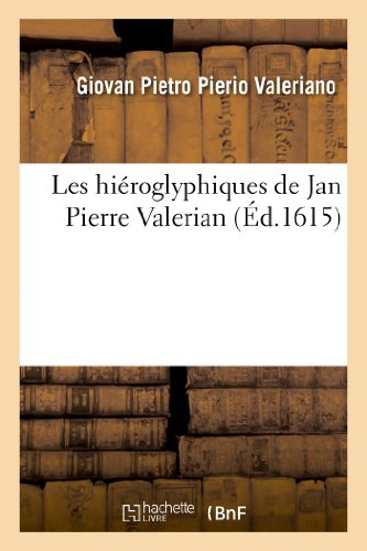 Les Hieroglyphiques de Jan Pierre Valerian, Vulgairement Nomme Pierius: Autrement Commentaires des lettres et figures sacrées des Aegyptiens & autres nations