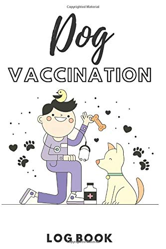 Dog Vaccination Log Book: For Dog Owners and Lovers | Immunization Record Book Shots Record | Puppy vaccine | Pet Health Record and More