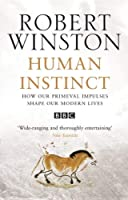 Human Instinct: How Our Primeval Impulses Shape Our Modern Lives by Robert Winston(2003-09-01)