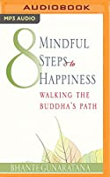 8 Mindful Steps to Happiness: Walking the Path of the Buddha