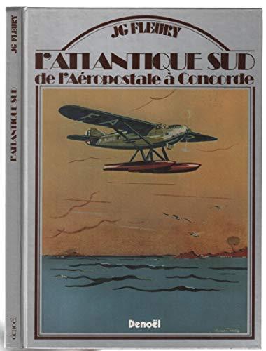 ATLANTIQUE SUD (DE L'AEROPOSTALE A CONCOR): DE L'AEROPOSTALE A CONCORDE (Beaux Livres)
