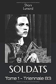 Soldats, tome 1 : Triennale 83 par Shani Lumard