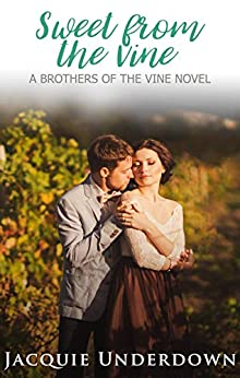 Sweet From The Vine (Brothers of the Vine Book 3) by [Jacquie Underdown]