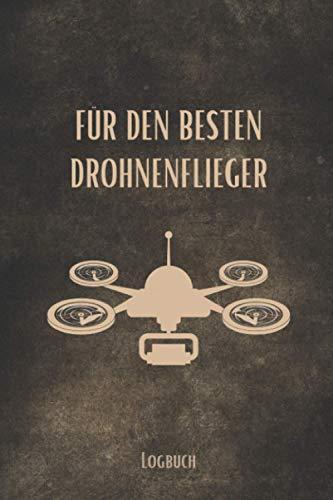 Für den Besten Drohnenflieger: Drohnen Flugbuch zum Ausfüllen A5 – Deine Drohnenflüge dokumentieren I Logbuch für deinen Drohnenflug I Flugbuch für Drohnen Piloten