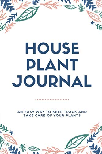 House Plant Daily-Care Journal: The Ideal logbook to Track your Household Plants Needs & Progression. Ideal Gift for Plant Lovers