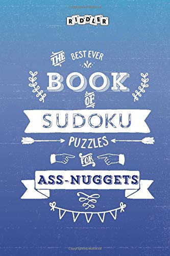 The Best Ever Book of Sudoku Puzzles for Ass-Nuggets