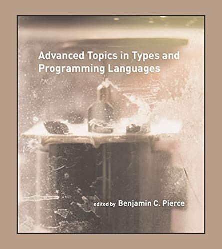 Advanced Topics in Types and Programming Languages (The MIT Press)