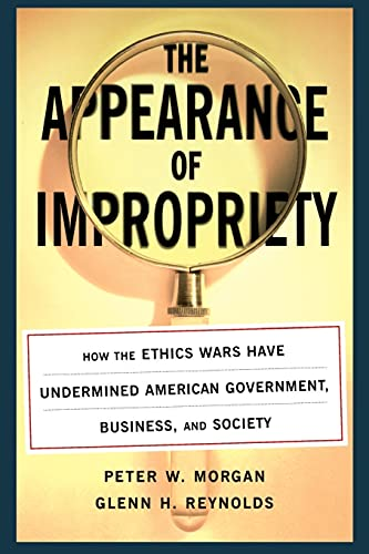 Compare Textbook Prices for The Appearance of Impropriety: How the Ethics Wars Have Undermined American Government, Business, and Society  ISBN 9780743242660 by Morgan, Peter,Reynolds, Glenn
