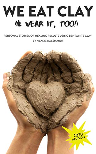 We Eat Clay (& Wear It Too!): Personal stories of the healing results of natural clay. (English Edition)