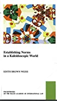Establishing Norms in a Kaleidoscopic World (Pocket Books of the Hague Academy of International Law)