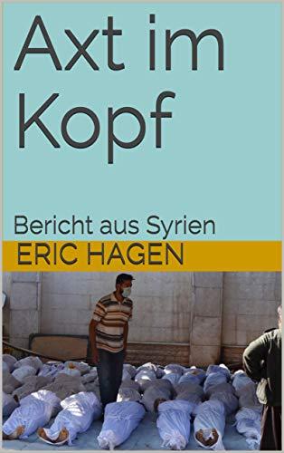 Axt im Kopf: Bericht aus Syrien