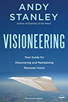 Visioneering, Revised and Updated Edition: Your Guide for Discovering and Maintaining Personal Vision