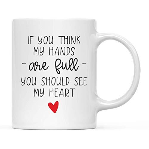DKISEE - Taza de café para el día de la madre, diseño de corazón con texto 'If You Think My Hands are Full You Should See My Heart Graphic', 1 paquete de 1 taza de chocolate caliente