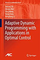 Adaptive Dynamic Programming with Applications in Optimal Control (Advances in Industrial Control)