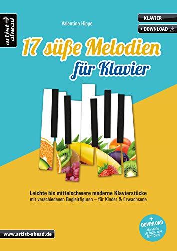 17 süße Melodien für Klavier: Leichte bis mittelschwere moderne Klavierstücke mit verschiedenen Begleitfiguren, für Kinder & Erwachsene (inkl. Download). Spielbuch. Piano. Klaviernoten.