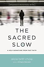 the sacred slow a holy departure from fast faith
