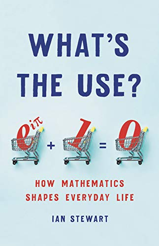 What's the Use?: How Mathematics Shapes Everyday Life