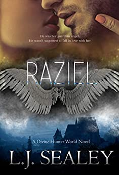 Raziel - A Divine Hunter World Novel: Divine Hunter Series #4.5 (Divine Hunter World Tie-in Novels Book 2) by [L J  Sealey]
