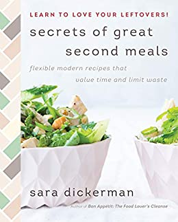 Secrets of Great Second Meals: Flexible Modern Recipes That Value Time and Limit Waste by [Sara Dickerman]